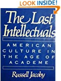 The Last Intellectuals: American Culture in the Age of Academe