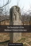 The Destruction of the Medieval Chinese Aristocracy (Harvard-Yenching Institute Monograph Series)