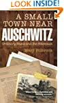 A Small Town Near Auschwitz: Ordinary...