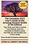 The Complete 2013 User's Guide to the Amazing Amazon Kindle - E INK EDITION
