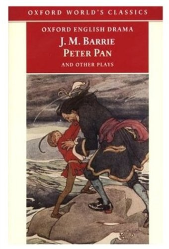 Huge save onshakespeare in oxford Peter Pan and Other Plays: The Admirable Crichton; Peter Pan; When Wendy Grew Up; What Every Woman Knows; Mary Rose (Oxford World's Classics)