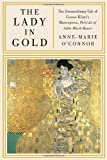 Image of The Lady in Gold: The Extraordinary Tale of Gustav Klimt's Masterpiece, Portrait of Adele Bloch-Bauer [Deckle Edge] by O'Connor, Anne-Marie [2012]