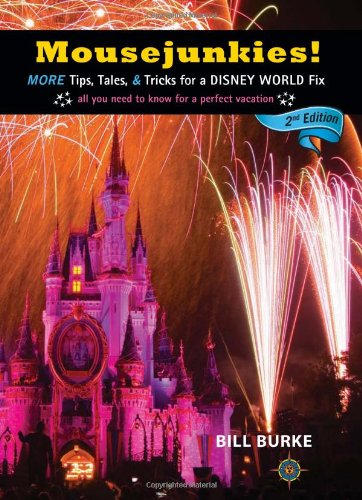 Mousejunkies!: More Tips, Tales, and Tricks for a Disney World Fix: All You Need to Know for a Perfect Vacation (Mousejunkies: Tips, Tales, & Tricks for a Disney World)