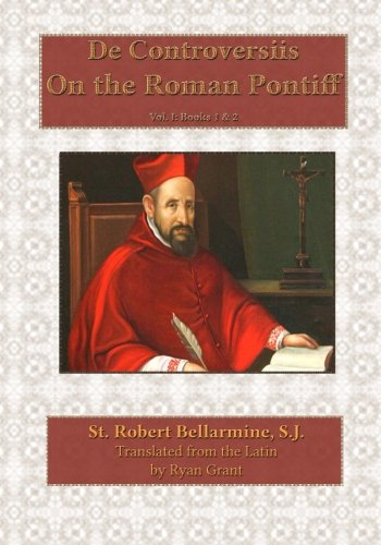 On the Roman Pontiff (De Controversiis) (Volume 1)