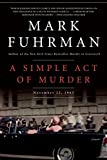 A Simple Act of Murder: November 22, 1963 (006137461X) by Fuhrman, Mark