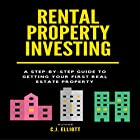 Rental Property Investing: A Step-by-Step Guide to Getting Your First Real Estate Property: Real Estate Investing, Book 1 Hörbuch von C.J. Elliott Gesprochen von: Nolan Barger