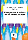 img - for 10 000 Pigs Can't Be Wrong: Unexpected Reviews the Coldest Winter book / textbook / text book