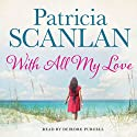 With All My Love Audiobook by Patricia Scanlan Narrated by Deirdre Purcell