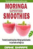 Moringa Superfood Smoothies: The Healthy Smoothie Recipe Book of Moringa Superfood Smoothies for Good Health and Weight Loss (Prime Books 1)