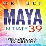 Maya: Initiate 39: The Long Walk to Destiny    Mr. Ben