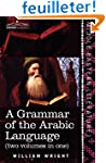 A Grammar of the Arabic Language: Two...