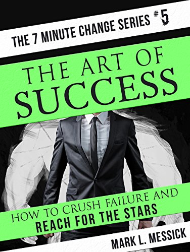 The Art Of Success: How To Crush Failure And Reach For The Stars (7 Minute Change Book 5) (Management Development Books compare prices)