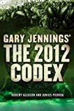 The 2012 Codex (Aztec) (0765322609) by Jennings, Gary
