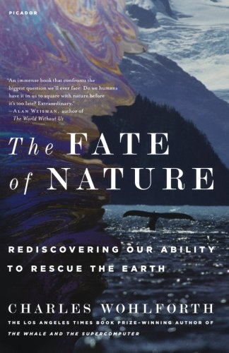 The Fate of Nature: Rediscovering Our Ability to Rescue the Earth