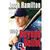 Beyond Belief: Finding the Strength to Come Back ~ Josh Hamilton