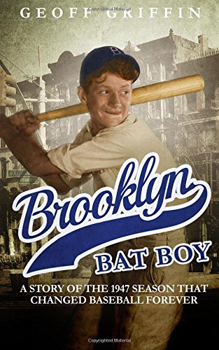 Brooklyn Bat Boy: A Story of the 1947 Season that Changed Baseball Forever