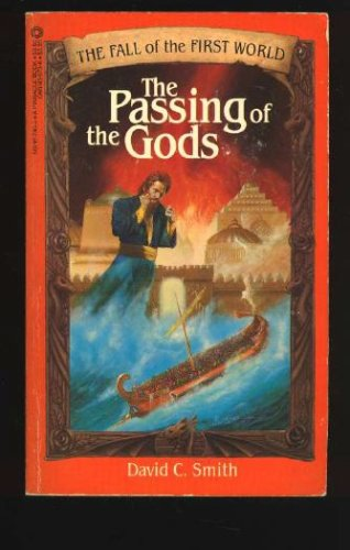 The Passing of the Gods: The Fall of the First World, Book Three, David C. Smith