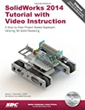 SolidWorks 2014 Tutorial With Video Instruction: A Step-by-step Project Based Approach Utilizing 3d Solid Modeling