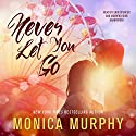 Never Let You Go: The Never Series, Book 2 Audiobook by Monica Murphy Narrated by Erin Spencer, Andrew Eiden