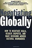 Negotiating Globally: How to Negotiate Deals, Resolve Disputes, and Make Decisions Across Cultures