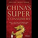 China's Super Consumers: What 1 Billion Customers Want and How to Sell it to Them (       UNABRIDGED) by Savio Chan, Michael Zakkour Narrated by Kevin Stillwell