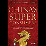 China's Super Consumers: What 1 Billion Customers Want and How to Sell it to Them | Savio Chan,Michael Zakkour