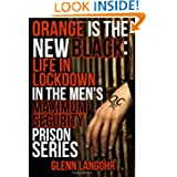 Orange Is The New Black: Life In Lockdown In The Men's Maximum Security Prison (Life in Lockdown (4 Books))