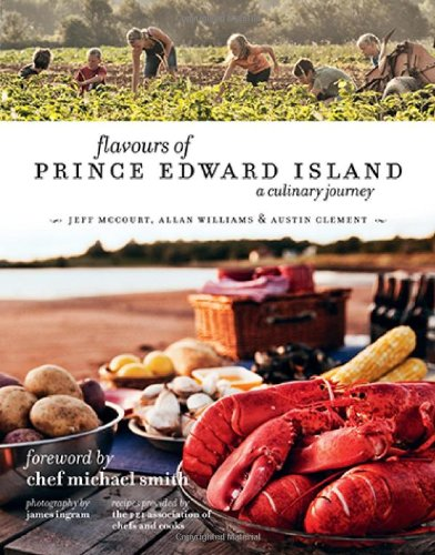 Flavours of Prince Edward Island: A Culinary Journey by Jeff McCourt, Alan Williams, Austin Clement