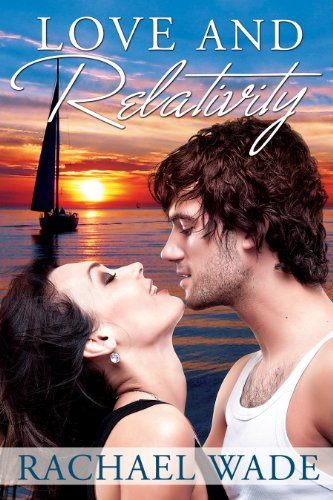 Kindle Nation Deal Alert: Bestselling Author Rachael Wade's Love And Relativity – 60 Rave Reviews & Now Just $2.99 on Kindle