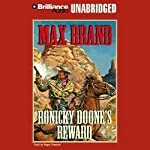 Ronicky Doone's Reward: Doone #2 (       UNABRIDGED) by Max Brand Narrated by Roger Dressler