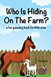 img - for Who Is Hiding On The Farm? A Fun Guessing Book For Little Ones (baby - age 5) book / textbook / text book