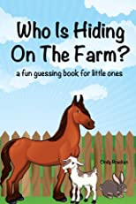 Who Is Hiding On The Farm? A Fun Guessing Book For Little Ones (baby - age 5)