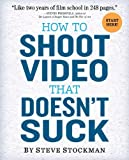 img - for How to Shoot Video That Doesn't Suck: Advice to Make Any Amateur Look Like a Pro by Stockman, Steve (2011) Paperback book / textbook / text book