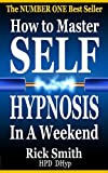 How To Master Self-Hypnosis In A Weekend: The Simple, Systematic and Successful Way to Get Everything You Want (English Edition)