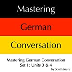 Mastering German Conversation Set 1: Units 3 & 4 | Scott Brians