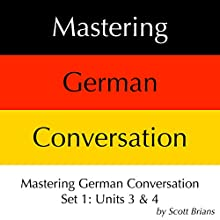 Mastering German Conversation Set 1: Units 3 & 4 Audiobook by Scott Brians Narrated by Dr. Annette Brians
