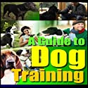 A Guide to Dog Training (       UNABRIDGED) by  Good Guide Publishing