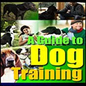 A Guide to Dog Training | [Good Guide Publishing]