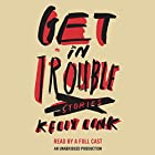 Get in Trouble: Stories Audiobook by Kelly Link Narrated by Grace Blewer, Kirby Heyborne, Tara Sands,  full cast
