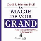 La magie de voir grand: Fixez-vous des buts élevés... et dépassez-les ! | Livre audio Auteur(s) : David J. Schwartz Narrateur(s) : Gérard Gervais