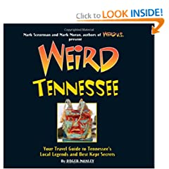 Weird Tennessee: Your Travel Guide to Tennessee's Local Legends and Best Kept Secrets by Roger Manley, Mark Sceurman and Mark Moran