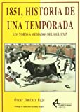 img - for 1851, historia de una temporada : los toros a mediados del siglo XIX book / textbook / text book