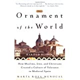 The Ornament of the World: How Muslims, Jews and Christians Created a Culture of Tolerance in Medieval Spain ~ Maria Rosa Menocal