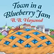Town in a Blueberry Jam: Candy Holliday Mystery, Book 1 | [B. B. Haywood]
