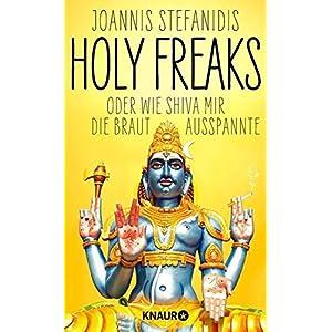 Holy Freaks: Oder wie Shiva mir die Braut ausspannte