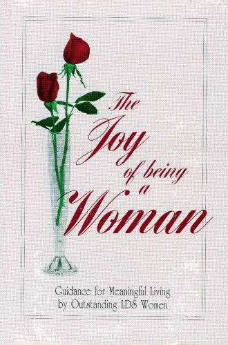 The Joy of Being a Woman: Guidance for Meaningful Living by Outstanding LDS Women, DUANE S. CROWTHER, JEAN D. CROWTHER