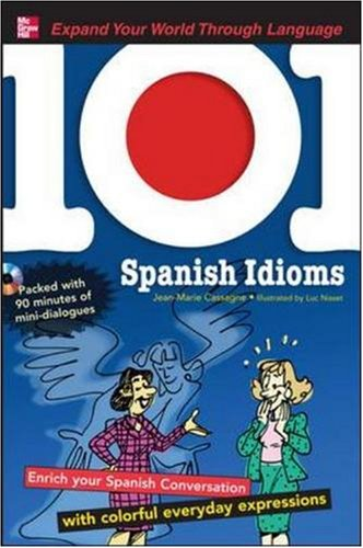 101 Spanish Idioms with MP3 Disc: Enrich your Spanish conversation with colorful everyday expressions (101... Language Series)