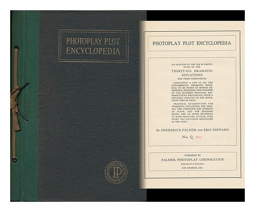 Photoplay Plot Encyclopedia: An Analysis Of The Use In Photoplays Of The Thirty-Six Dramatic Situations And Their Subdivisions [Early Hollywood Movie Item]