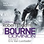 Robert Ludlum's The Bourne Dominion (       ABRIDGED) by Eric Van Lustbader, Robert Ludlum Narrated by Jeremy Davidson