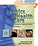 Ethics of Health Care: A Guide for Cl...